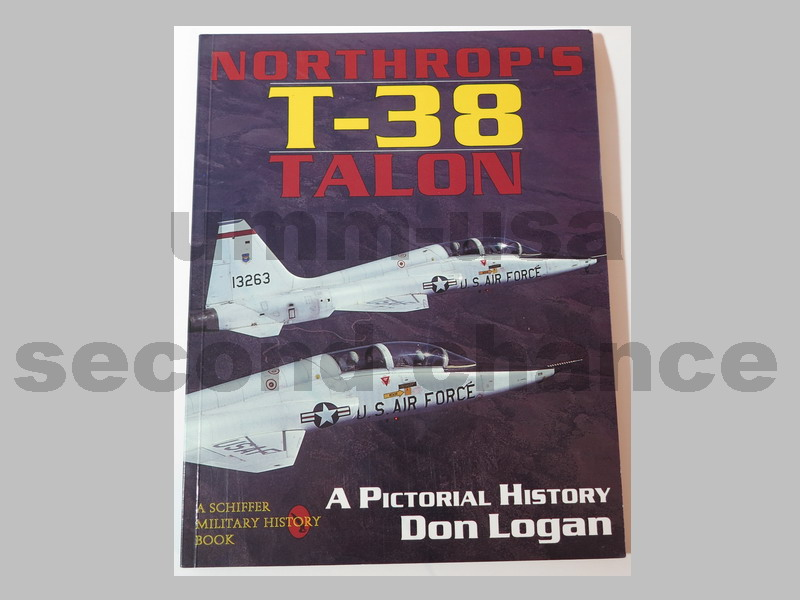 Northrop's T-38 Talon A Pictorial History By Don Logan (SCH)